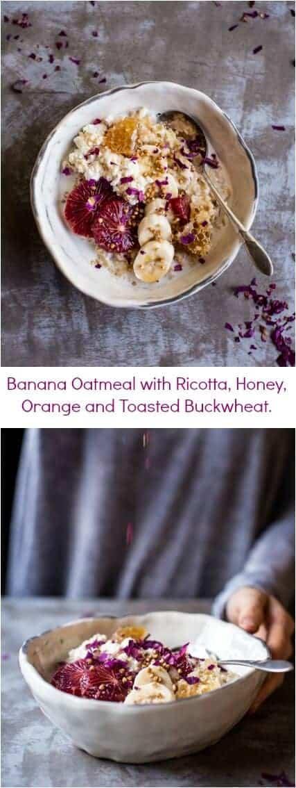 Banana Oatmeal with Ricotta, Honey, Orange and Toasted Buckwheat | halfbakedharvest.com @hbharvest
